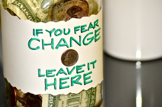If You Fear Change, Leave It Here